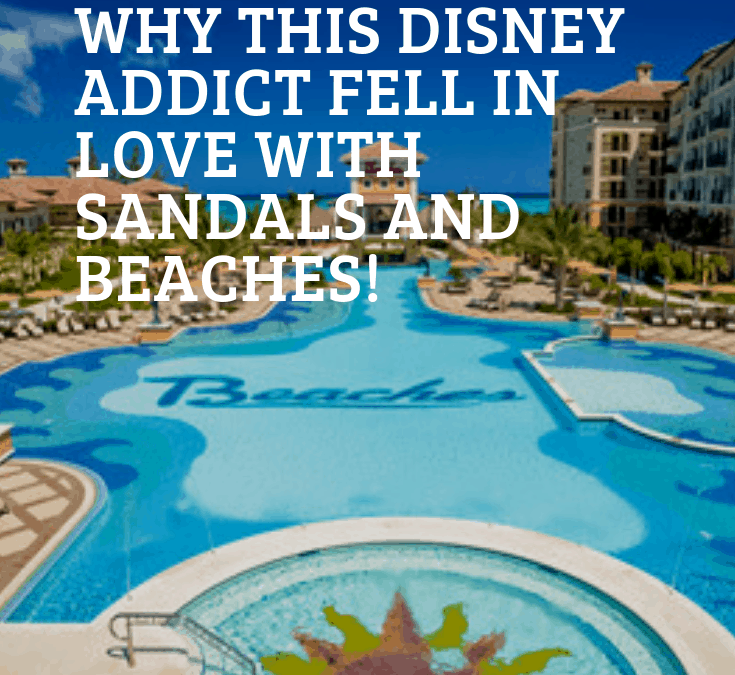 Why this Disney addict fell in love with Sandals and Beaches!