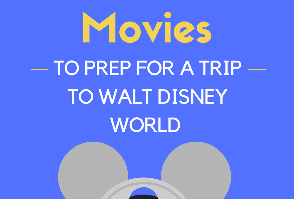 Top 10 Movies to Prep for a Trip to Walt Disney World