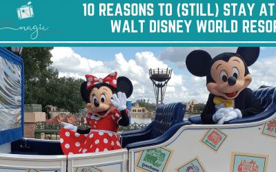 10 Reasons to (Still) Stay at a Walt Disney World Resort