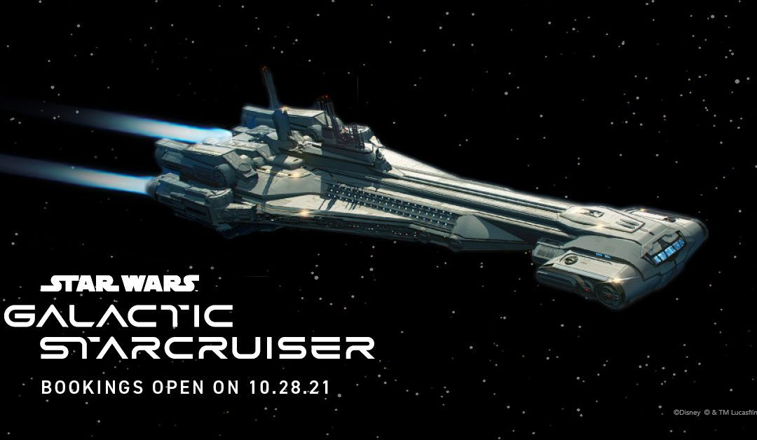 First Voyages on Star Wars: Galactic Starcruiser Open for Booking October 28, 2021!!